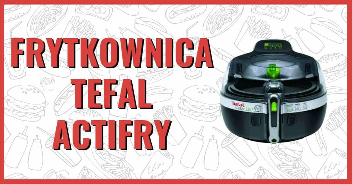 Frytkownica Tefal Actifry